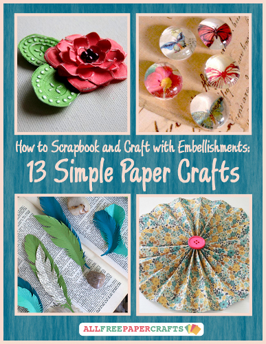 How to Scrapbook and Craft with Embellishments: 13 Simple Paper Crafts